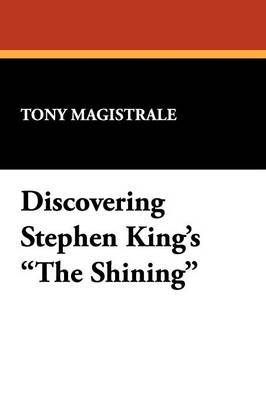 Discovering Stephen King's  The Shining : Essays on the Bestselling Novel by America's Premier Horror Writer