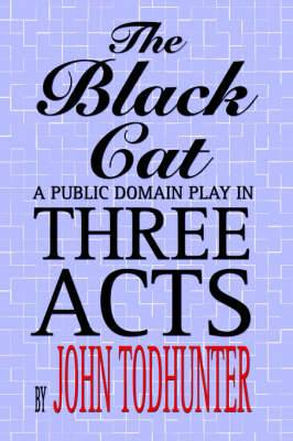 The Black Cat: A Public Domain Play in Three Acts