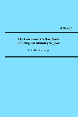 The Commander's Handbook for Religious Ministry Support (Marine Corps Reference Publication 6-12c)