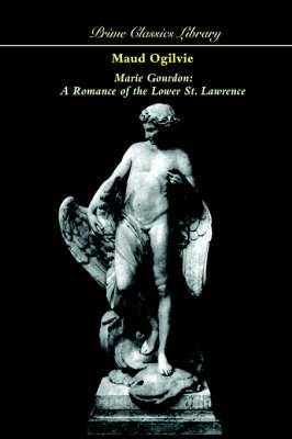 Marie Gourdon: A Romance of the Lower St. Lawrence