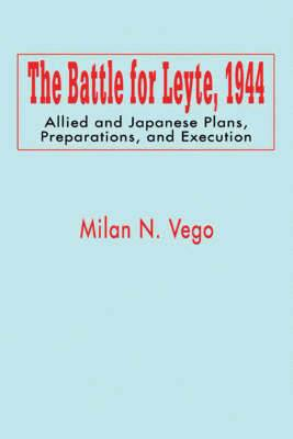 The Battle for Leyte: October-December 1944: an Operational Analysis