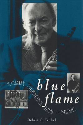 Blue Flame: Woody Herman's Life in Music