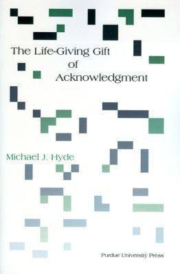 The Life-Giving Gift of Acknowledgment: A Philosophical and Rhetorical Inquiry