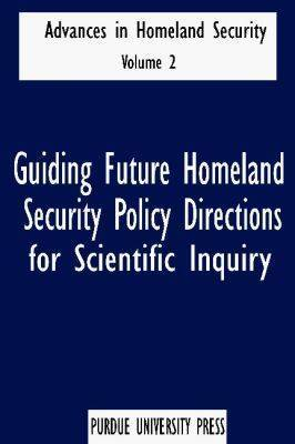 Guiding Future Homeland Security Policy Directions for Scientific Inquiry v. 2: Advances in Homeland Security