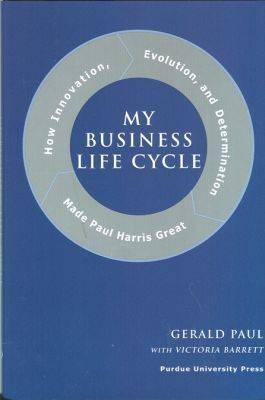 My Business Life Cycle: How Innovation, Evolution, and Determination Made Paul Harris Great