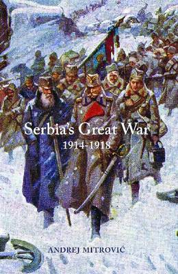 Serbia's Great War, 1914-1918 (Central European Studies)