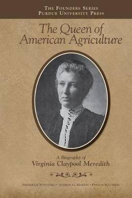 Queen of American Agriculture: A Biography of Virginia Claypool Meredith
