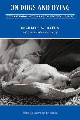 On Dogs and Dying: Inspirational Stories of Hospice Hounds