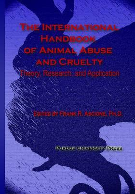The International Handbook of Animal Abuse and Cruelty: Theory, Research and Application
