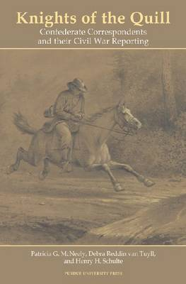 Knights of the Quill: Confederate Correspondents and Their Civil War Reporting