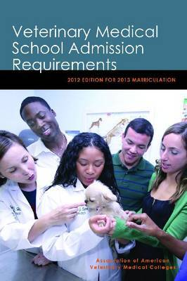 Veterinary Medical School Admission Requirements (VMSAR): 2012 Edition for 2013 Matriculation
