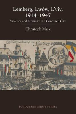 Lemberg, Lwow, L'viv, 1914-1947: Violence and Ethnicity in a Contested City