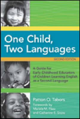 One Child, Two Languages: A Guide for Early Childhood Educators of Children Learning English as a Second Language