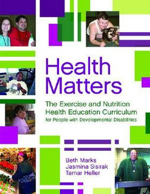 Health Matters: The Exercise and Nutrition Health Education Curriculum for People with Developmental Disabilities