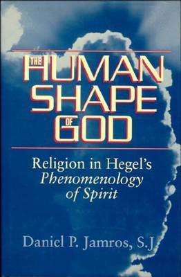 The Human Shape of God: Religion in Hegel's  Phenomenology of Spirit