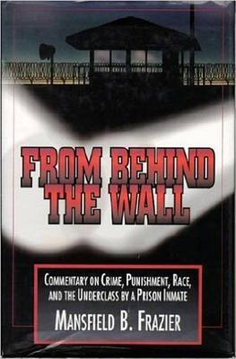 From Behind the Wall: Commentary on Crime, Punishment, Race and the Underclass by a Prison Inmate