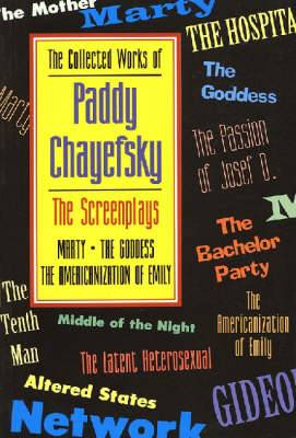 The Collected Works of Paddy Chayefsky: Screenplays: v.1