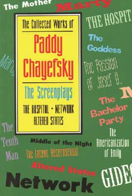 The Collected Works of Paddy Chayefsky: The Screenplays : the Hospital Network : Altered States