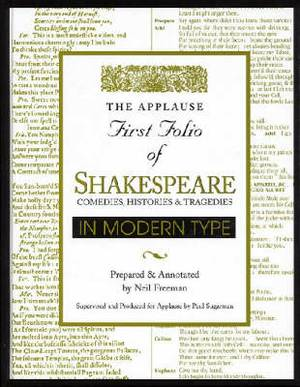 The Applause First Folio of Shakespeare in Modern Type: Comedies, Histories and Tragedies