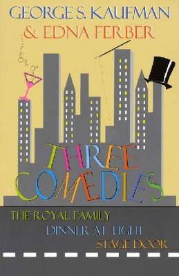 Three Comedies:  Dinner at Eight ,  Royal Family of Broadway ,  Stage Door