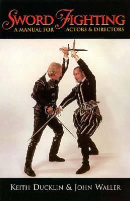 Sword Fighting: A Manual for Actors and Directors