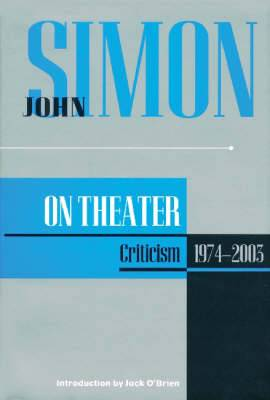 John Simon on the Theatre: Criticism 1973-2003