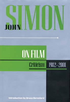 John Simon on Film: Criticism 1973-2001