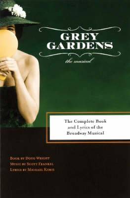 Grey Gardens : The Complete Books and Lyrics of the Broadway Musical