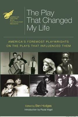 The American Theatre Wing Presents the Play That Changed My Life: America's Foremost Playwrights on the Plays That Influenced Them