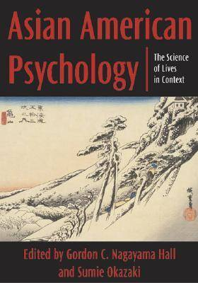 Asian American Psychology: The Science of Lives in Context
