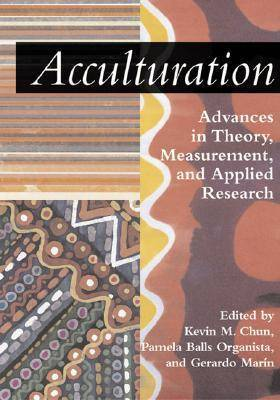 Acculturation: Advances in Theory, Measurement and Applied Research