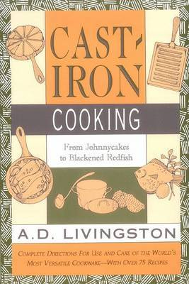 Cast Iron Cooking: From Johnnycakes to Blackened Redfish