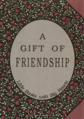 Gift of Friendship: Little Books with Big Hearts
