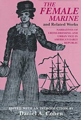 Female Marine and Related Works: Narratives of Cross-dressing and Urban Vice in America's Early Republic