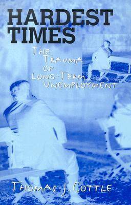 Hardest Times: The Trauma of Long Term Unemployment
