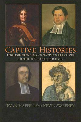 Captive Histories: English, French and Native Narratives of the 1704 Deerfield Raid