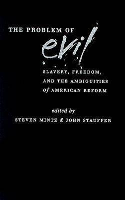 The Problem of Evil: Slavery, Freedom, and the Ambiguities of American Reform