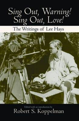 Sing Out, Warning! Sing Out, Love! : The Writings of Lee Hays
