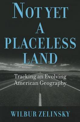 Not Yet a Placeless Land: Tracking an Evolving American Geography