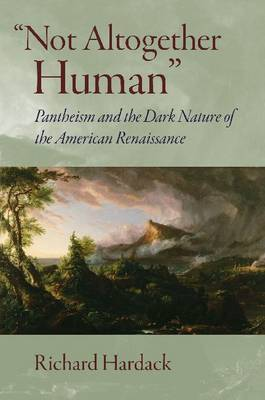 Not Altogether Human: Pantheism and the Dark Nature of the American Renaissance