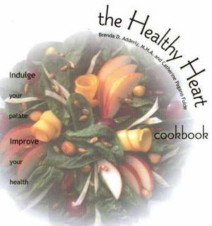 The Healthy Heart Cookbook: Indulge Your Palate - Improve Your Health