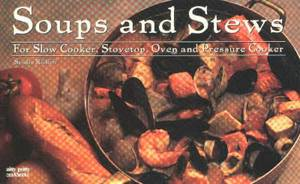 Soups and Stews: For Slow Cookers, Stovetop, Oven and Pressure Cooker