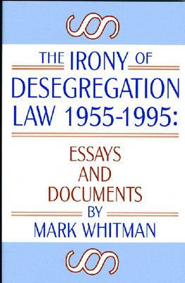 The Irony of Desegregation, 1955-95: Essays and Documents
