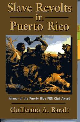 Slave Revolts in Puerto Rico: Slave Conspiracies and Unrest in Puerto Rico, 1795-1873
