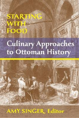 Starting with Food: Culinary Approaches to Ottoman History