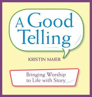 A Good Telling: Bringing Worship to Life with Story