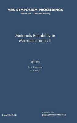 Materials Reliability in Microelectronics II: Volume 265: II