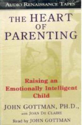 The Heart of Parenting: Raising an Emotionally Inteligent Child