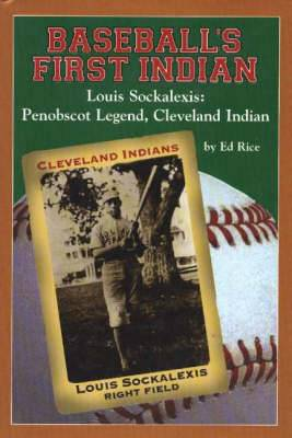 Baseball's First Indian, Louis Sockalexis: Penobscot Legend, Cleveland Indian