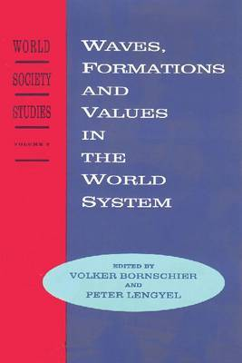 Waves, Formations and Values in the World System: World Society Studies: v. 2